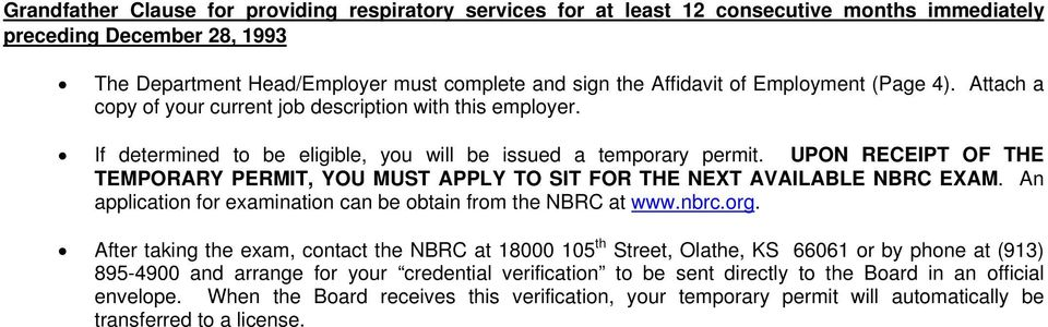 UPON RECEIPT OF THE TEMPORARY PERMIT, YOU MUST APPLY TO SIT FOR THE NEXT AVAILABLE NBRC EXAM. An application for examination can be obtain from the NBRC at www.nbrc.org.