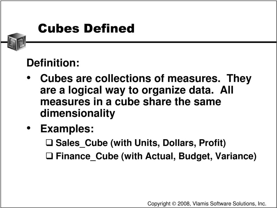 All measures in a cube share the same dimensionality Examples: