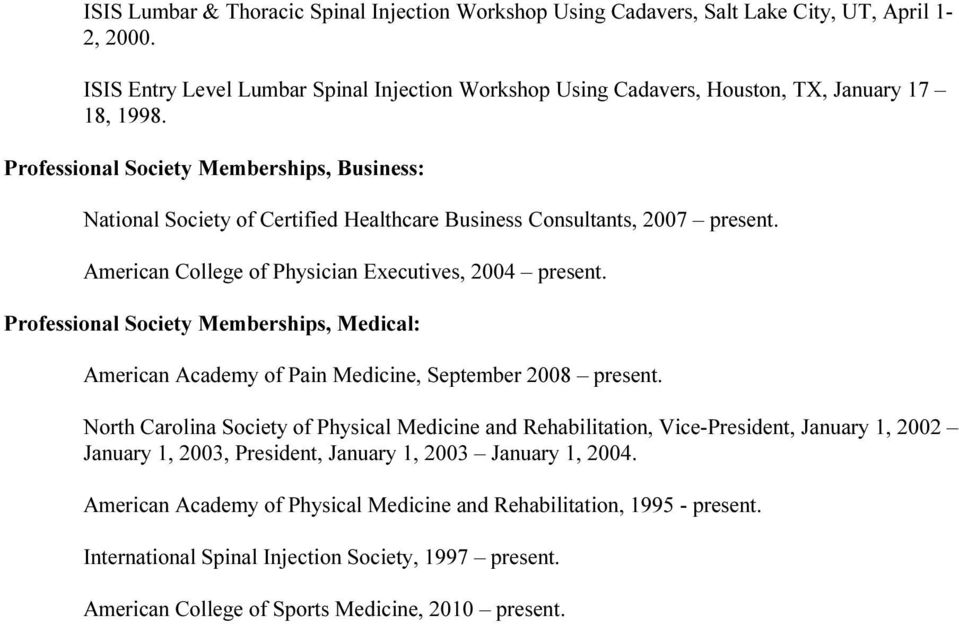 Professional Society Memberships, Business: National Society of Certified Healthcare Business Consultants, 2007 present. American College of Physician Executives, 2004 present.