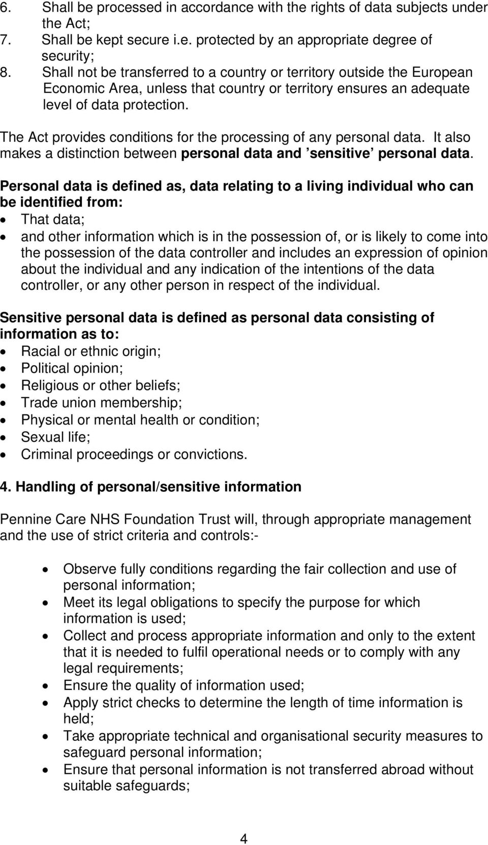The Act provides conditions for the processing of any personal data. It also makes a distinction between personal data and sensitive personal data.