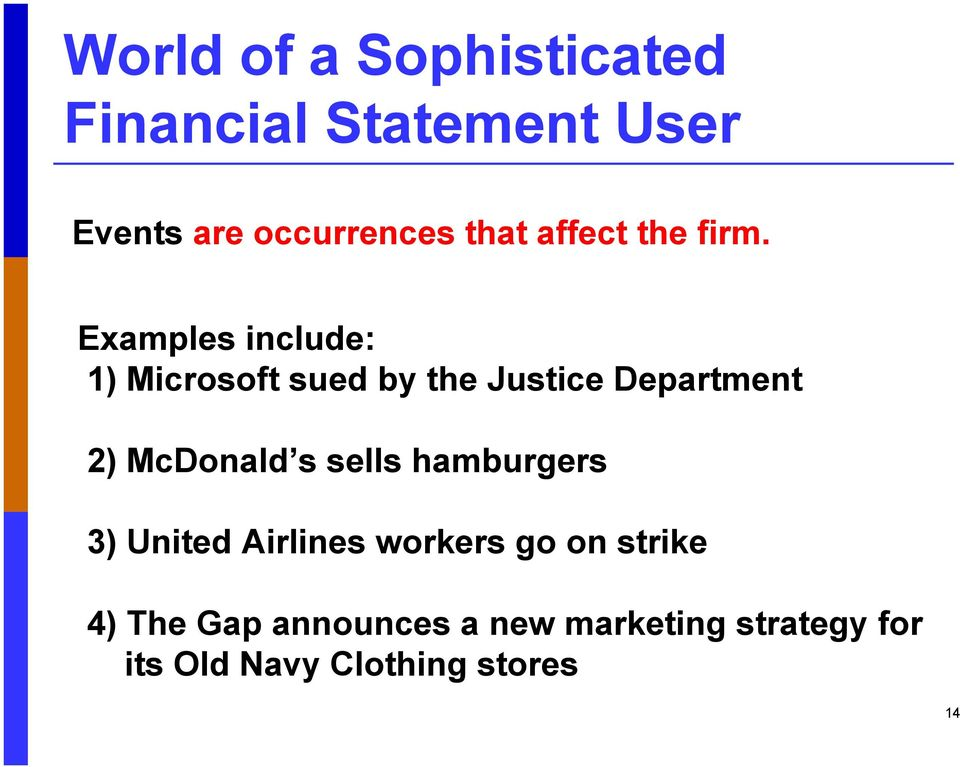 Examples include: 1) Microsoft sued by the Justice Department 2) McDonald s