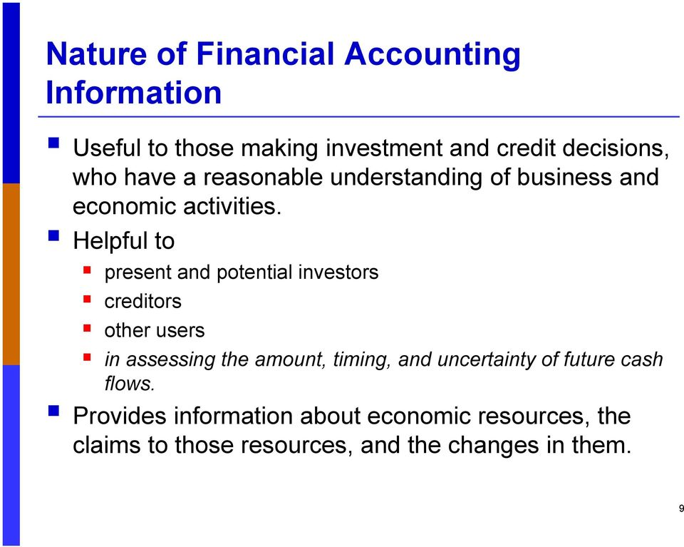Helpful to present and potential investors creditors other users in assessing the amount, timing, and