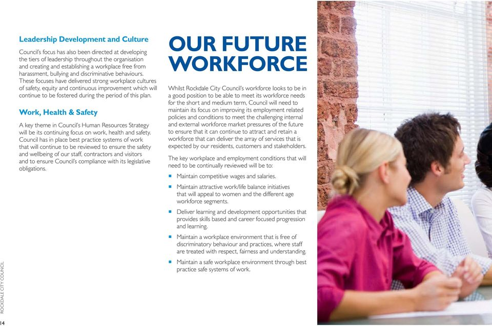 These focuses have delivered strong workplace cultures of safety, equity and continuous improvement which will continue to be fostered during the period of this plan.