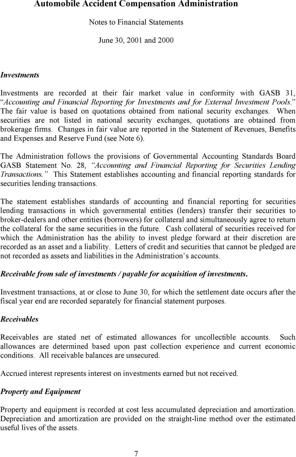 Changes in fair value are reported in the Statement of Revenues, Benefits and Expenses and Reserve Fund (see Note 6).