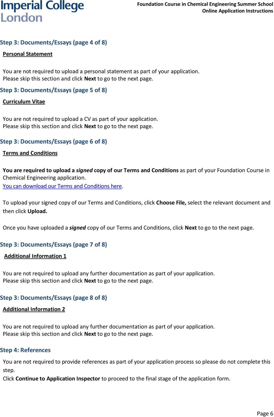 Step 3: Documents/Essays (page 6 of 8) Terms and Conditions You are required to upload a signed copy of our Terms and Conditions as part of your Foundation Course in Chemical Engineering application.