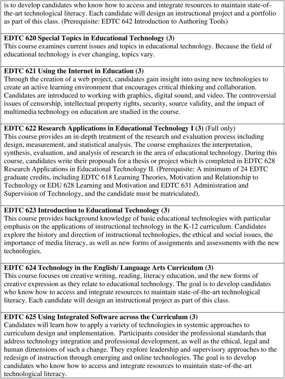 (Prerequisite: EDTC 642 Introduction to Authoring Tools) EDTC 620 Special Topics in Educational Technology (3) This course examines current issues and topics in educational technology.