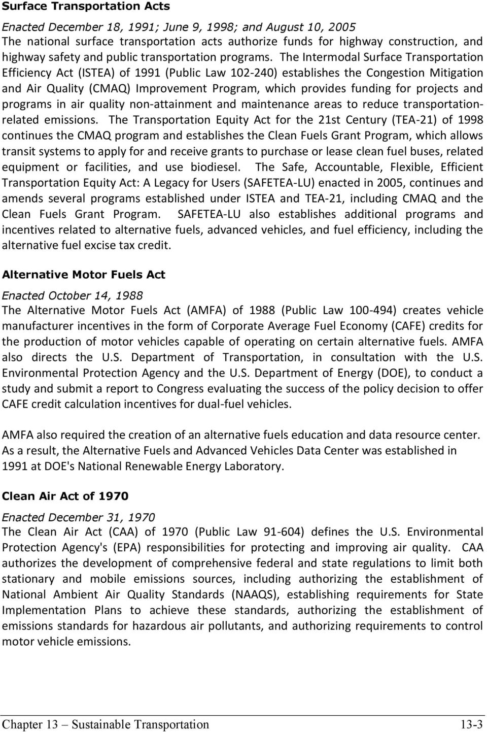 The Intermodal Surface Transportation Efficiency Act (ISTEA) of 1991 (Public Law 102-240) establishes the Congestion Mitigation and Air Quality (CMAQ) Improvement Program, which provides funding for