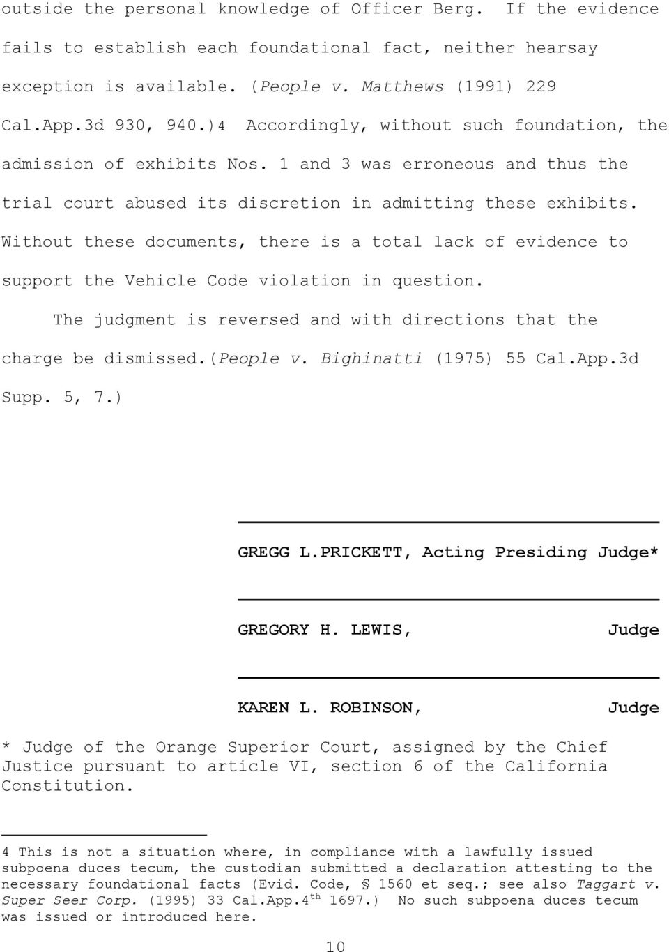Without these documents, there is a total lack of evidence to support the Vehicle Code violation in question. The judgment is reversed and with directions that the charge be dismissed.(people v.