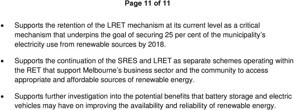 Supports the continuation of the SRES and LRET as separate schemes operating within the RET that support Melbourne s business sector and the community to