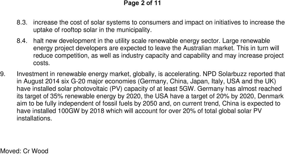 This in turn will reduce competition, as well as industry capacity and capability and may increase project costs. 9. Investment in renewable energy market, globally, is accelerating.
