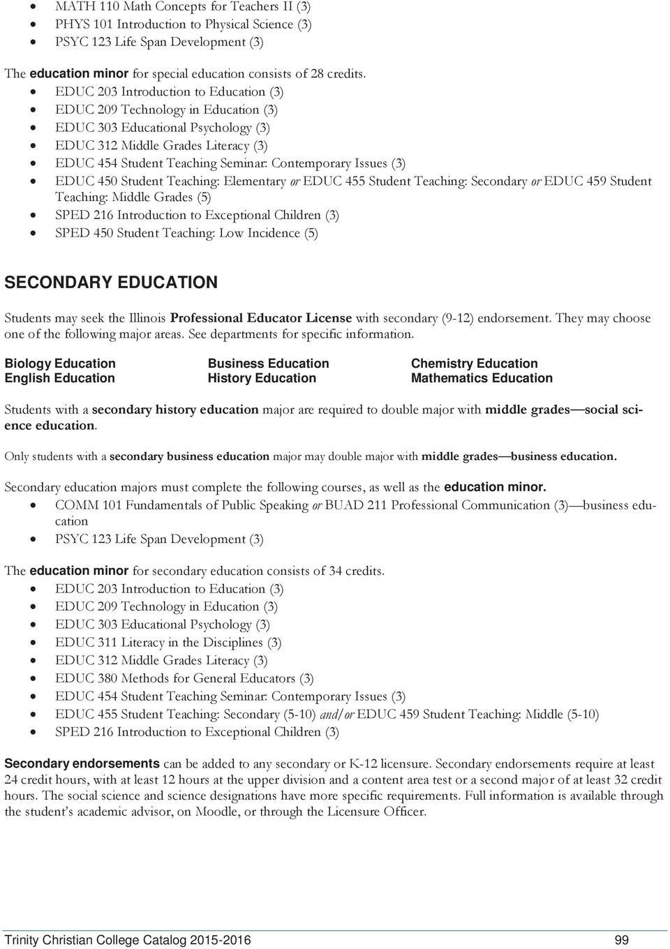 may seek the Illinois Professional Educator License with secondary (9-12) endorsement. They may choose one of the following major areas. See departments for specific information.