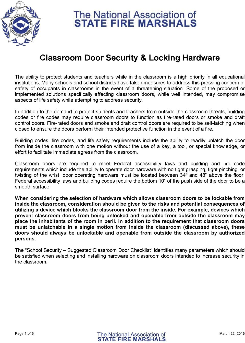 Some of the proposed or implemented solutions specifically affecting classroom doors, while well intended, may compromise aspects of life safety while attempting to address security.