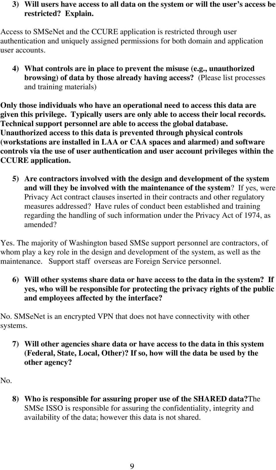 4) What controls are in place to prevent the misuse (e.g., unauthorized browsing) of data by those already having access?