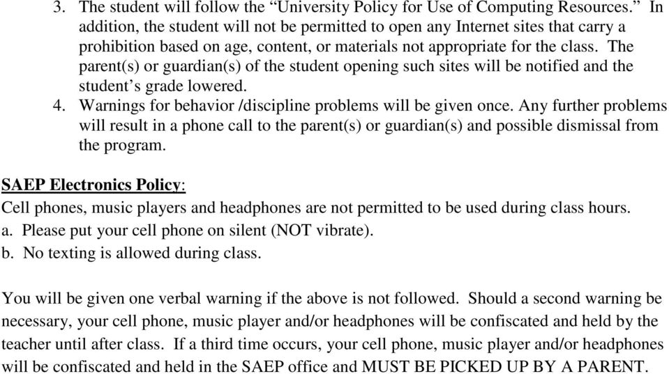 The parent(s) or guardian(s) of the student opening such sites will be notified and the student s grade lowered. 4. Warnings for behavior /discipline problems will be given once.