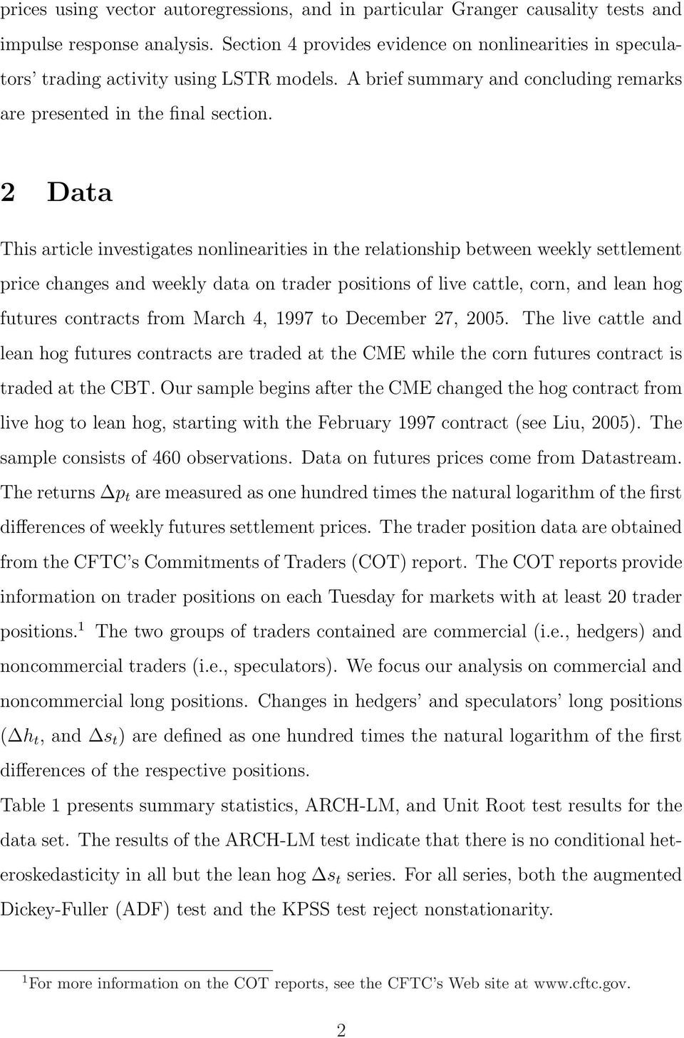 2 Data This article investigates nonlinearities in the relationship between weekly settlement price changes and weekly data on trader positions of live cattle, corn, and lean hog futures contracts