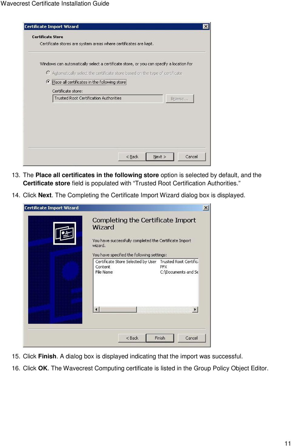 The Completing the Certificate Import Wizard dialog box is displayed. 15. Click Finish.
