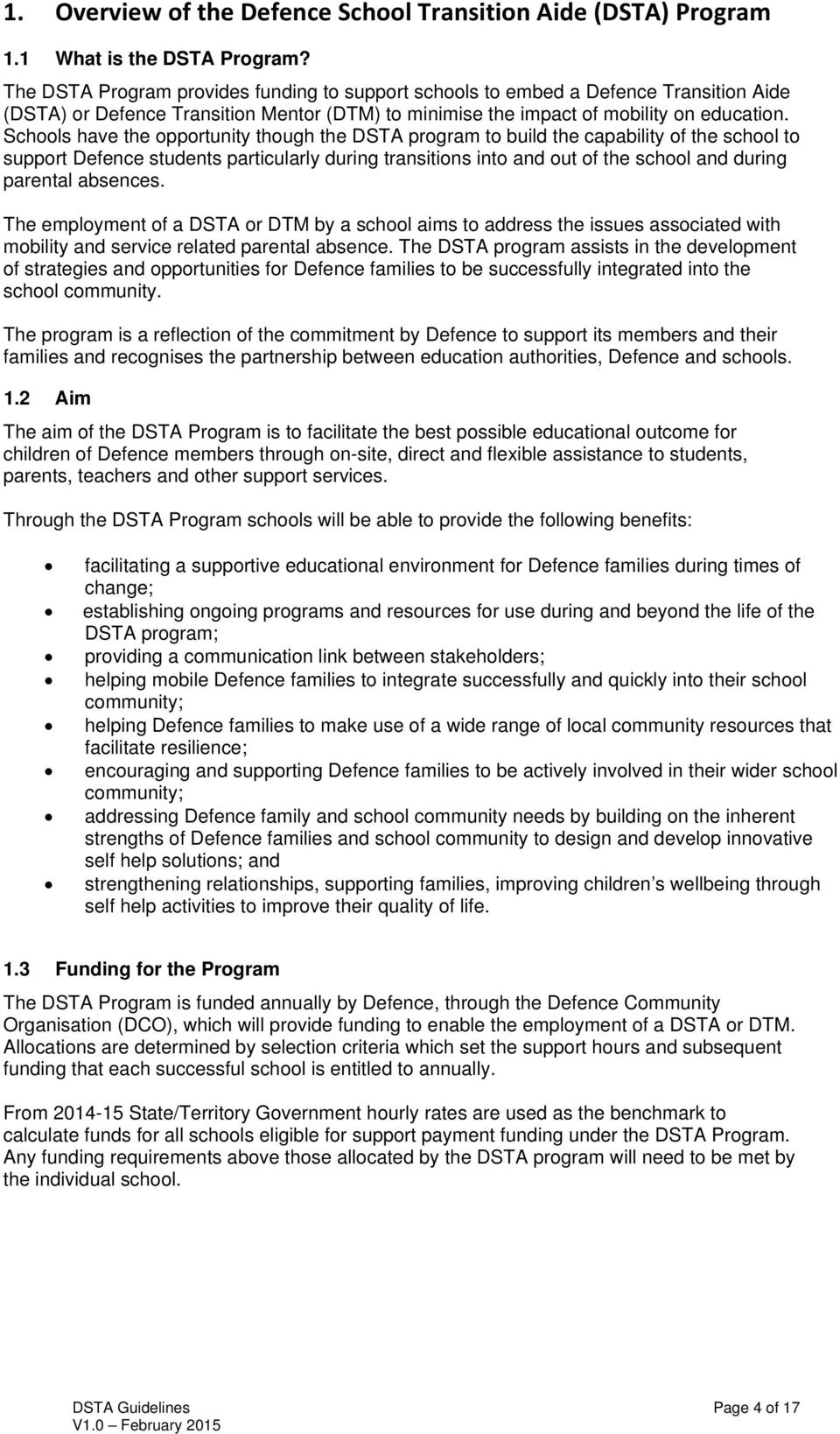 Schools have the opportunity though the DSTA program to build the capability of the school to support Defence students particularly during transitions into and out of the school and during parental