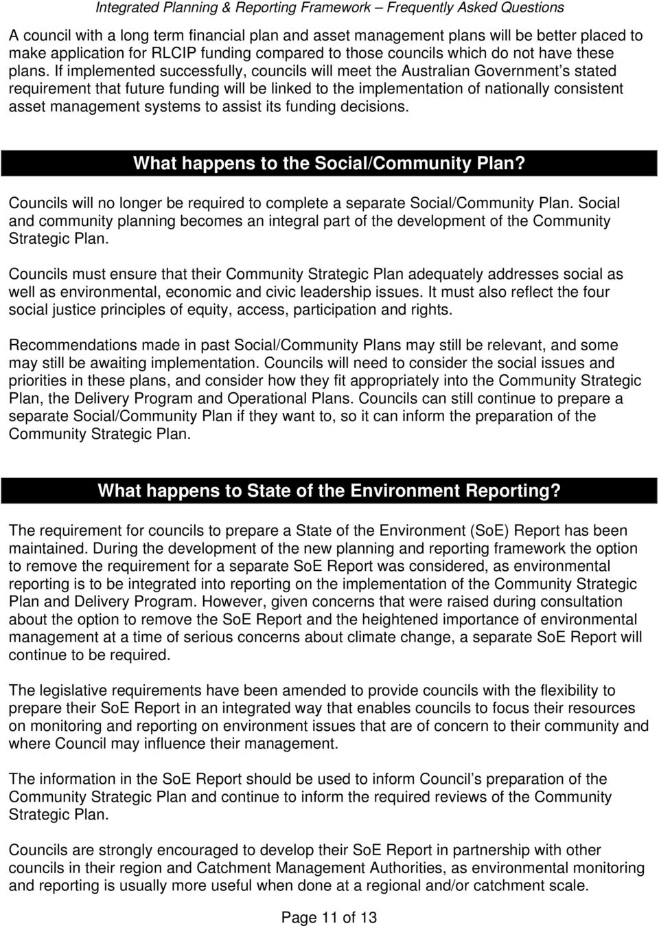 systems to assist its funding decisions. What happens to the Social/Community Plan? Councils will no longer be required to complete a separate Social/Community Plan.