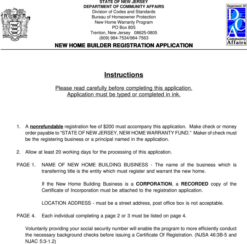 Make check or money order payable to STATE OF NEW JERSEY, NEW HOME WARRANTY FUND. Maker of check must be the registering business or a principal named in the application. 2.