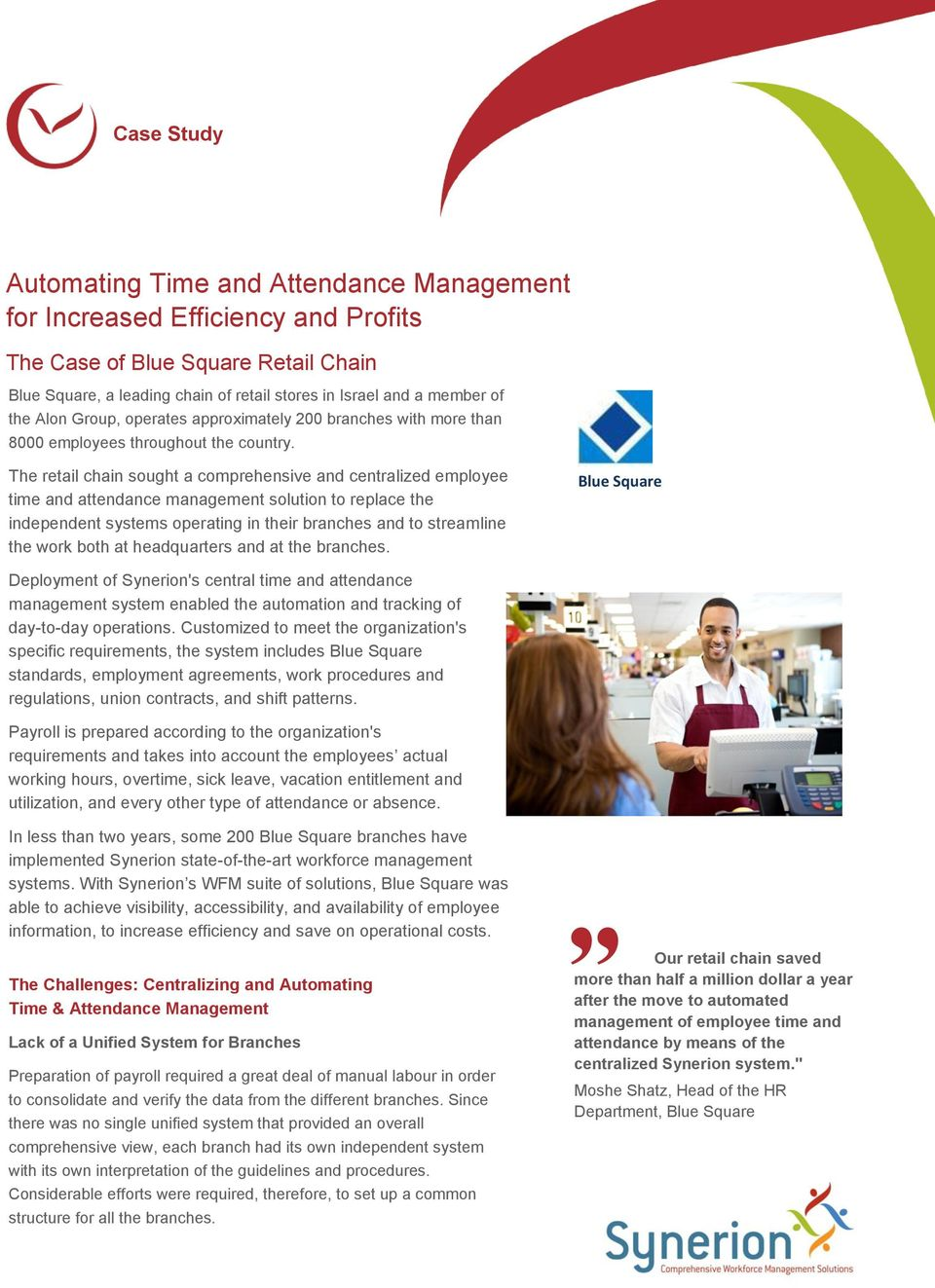 The retail chain sought a comprehensive and centralized employee time and attendance management solution to replace the independent systems operating in their branches and to streamline the work both