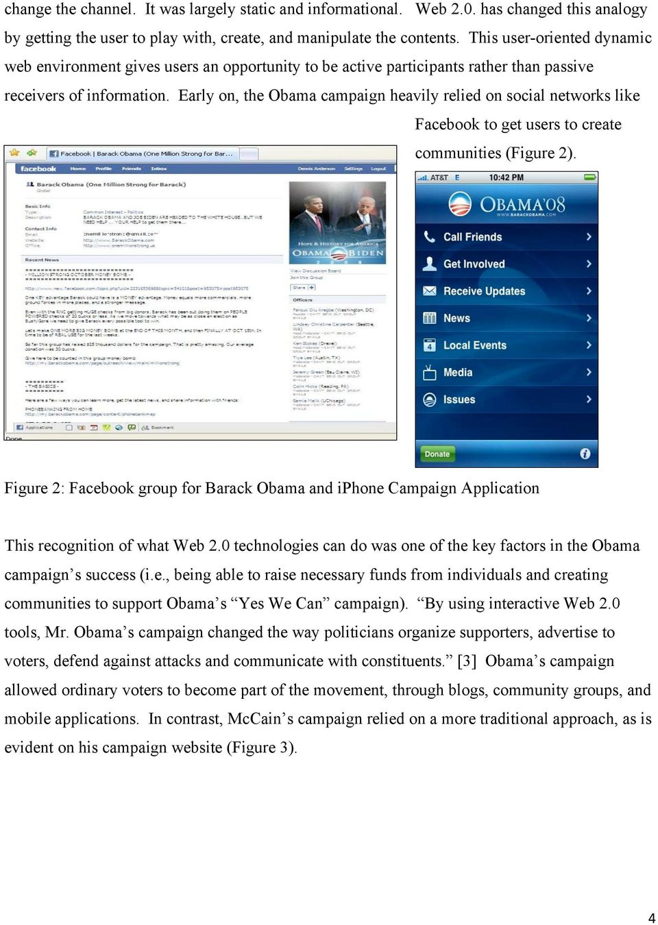 Early on, the Obama campaign heavily relied on social networks like Facebook to get users to create communities (Figure 2).