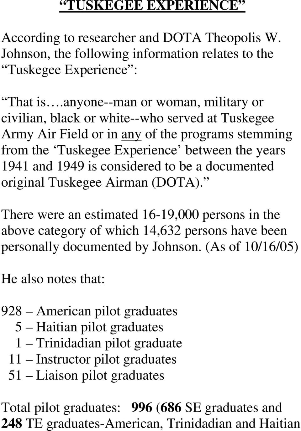 considered to be a documented original Tuskegee Airman (DOTA). There were an estimated 16-19,000 persons in the above category of which 14,632 persons have been personally documented by Johnson.