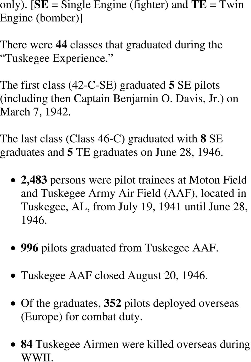 The last class (Class 46-C) graduated with 8 SE graduates and 5 TE graduates on June 28, 1946.