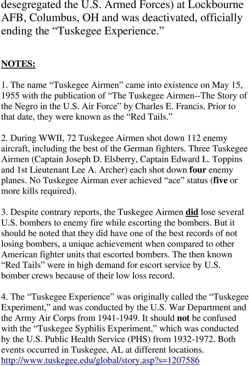 Prior to that date, they were known as the Red Tails. 2. During WWII, 72 Tuskegee Airmen shot down 112 enemy aircraft, including the best of the German fighters.