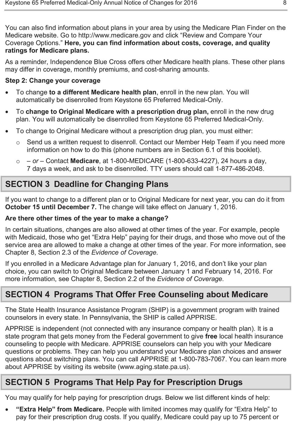 As a reminder, Independence Blue Cross offers other Medicare health plans. These other plans may differ in coverage, monthly premiums, and cost-sharing amounts.