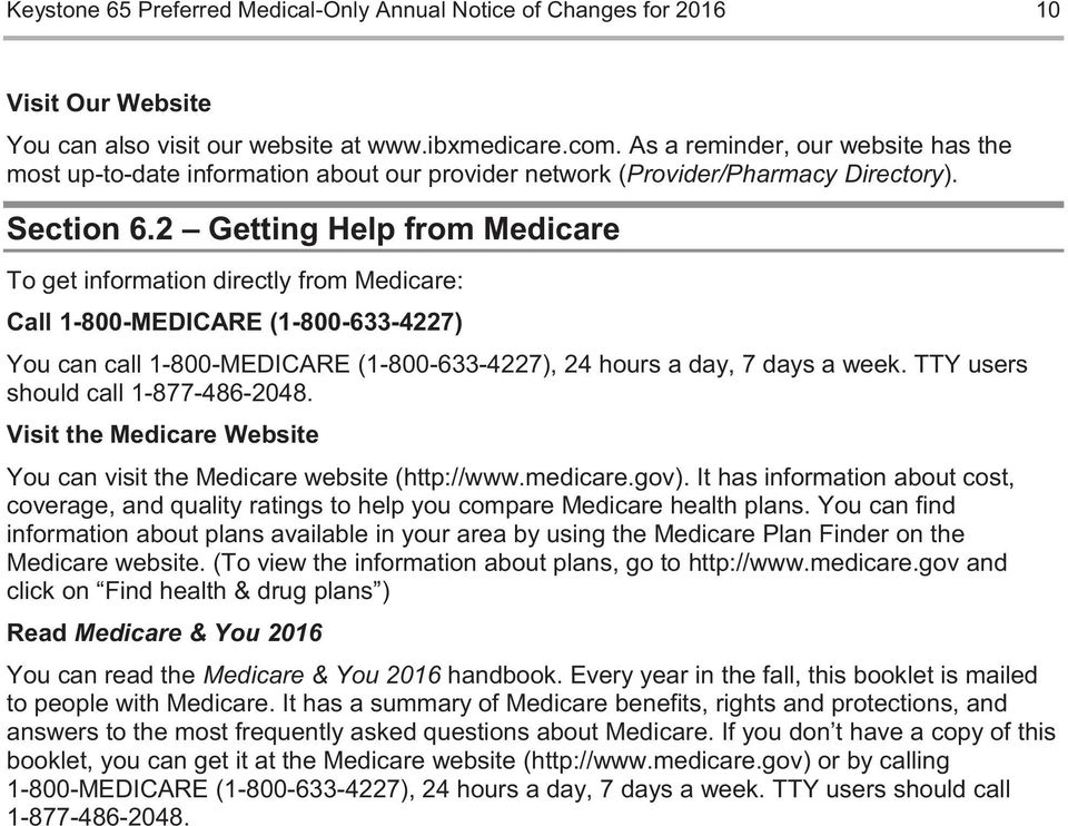 2 Getting Help from Medicare To get information directly from Medicare: Call 1-800-MEDICARE (1-800-633-4227) You can call 1-800-MEDICARE (1-800-633-4227), 24 hours a day, 7 days a week.