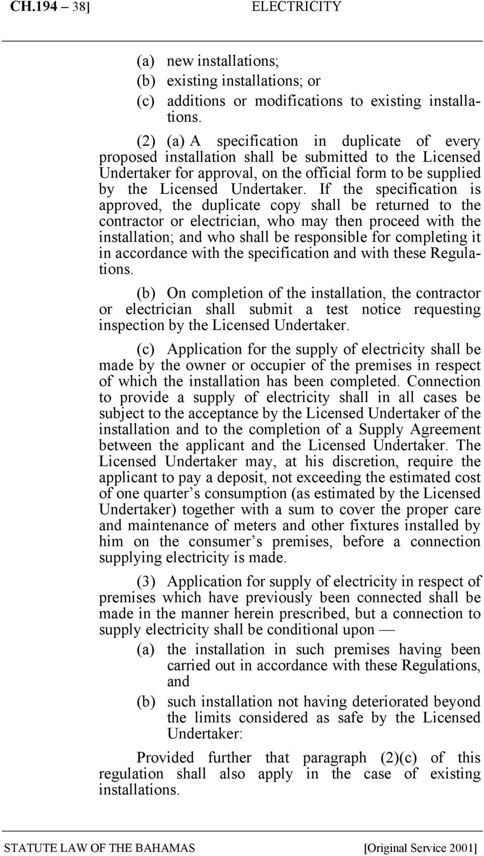 If the specification is approved, the duplicate copy shall be returned to the contractor or electrician, who may then proceed with the installation; and who shall be responsible for completing it in