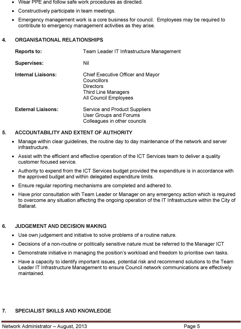 ORGANISATIONAL RELATIONSHIPS Reports to: Supervises: Internal Liaisons: External Liaisons: Team Leader IT Infrastructure Management Nil Chief Executive Officer and Mayor Councillors Directors Third