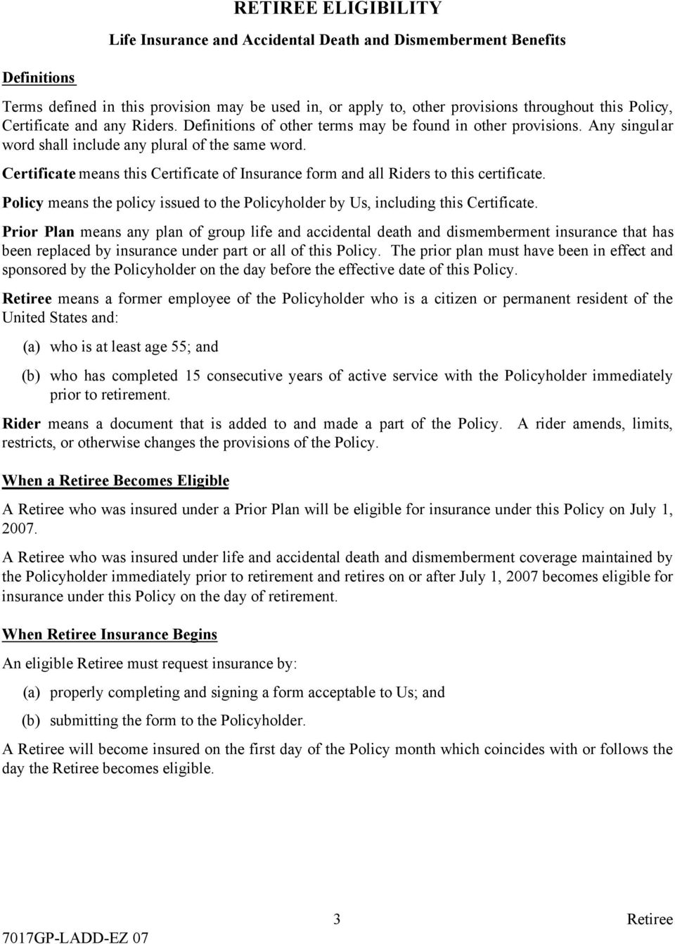 Certificate means this Certificate of Insurance form and all Riders to this certificate. Policy means the policy issued to the Policyholder by Us, including this Certificate.