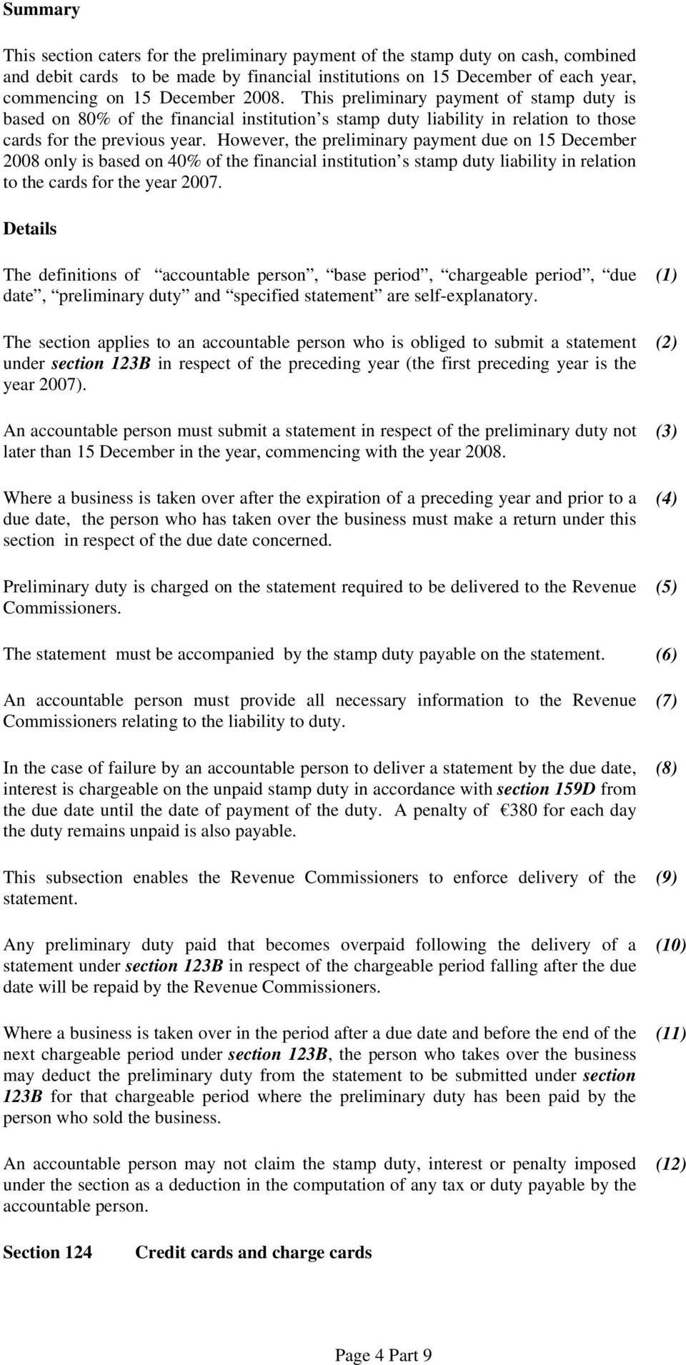However, the preliminary payment due on 15 December 2008 only is based on 40% of the financial institution s stamp duty liability in relation to the cards for the year 2007.