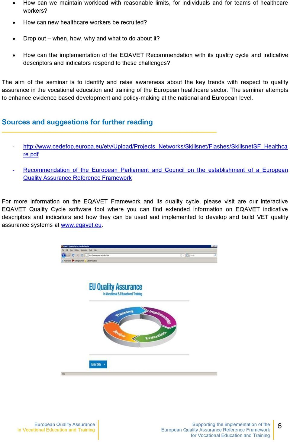 The seminar attempts to enhance evidence based development and policy-making at the national and European level. Sources and suggestions for further reading - http://www.cedefop.europa.