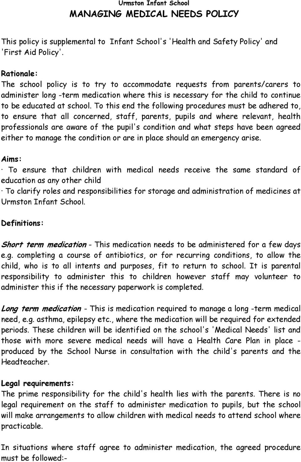 To this end the following procedures must be adhered to, to ensure that all concerned, staff, parents, pupils and where relevant, health professionals are aware of the pupil's condition and what