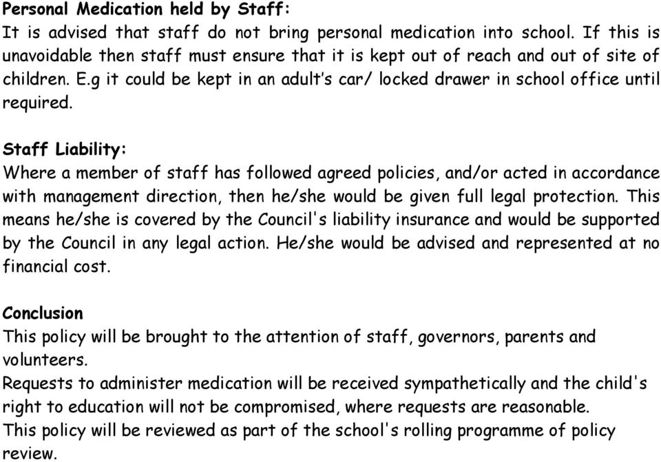 Staff Liability: Where a member of staff has followed agreed policies, and/or acted in accordance with management direction, then he/she would be given full legal protection.