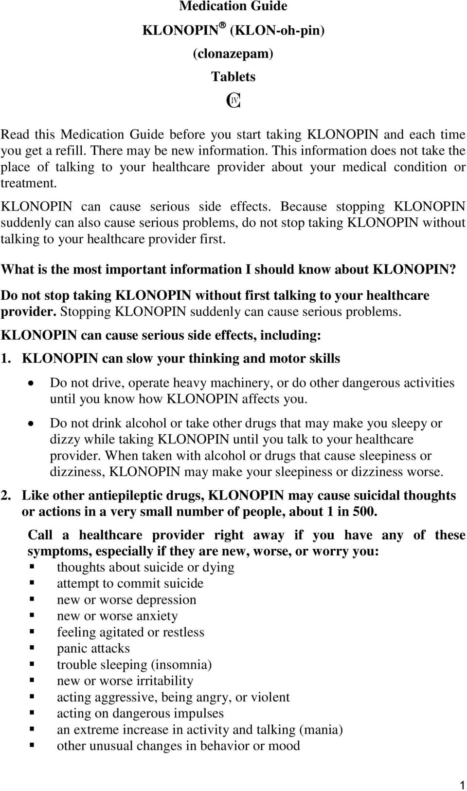 Because stopping KLONOPIN suddenly can also cause serious problems, do not stop taking KLONOPIN without talking to your healthcare provider first.