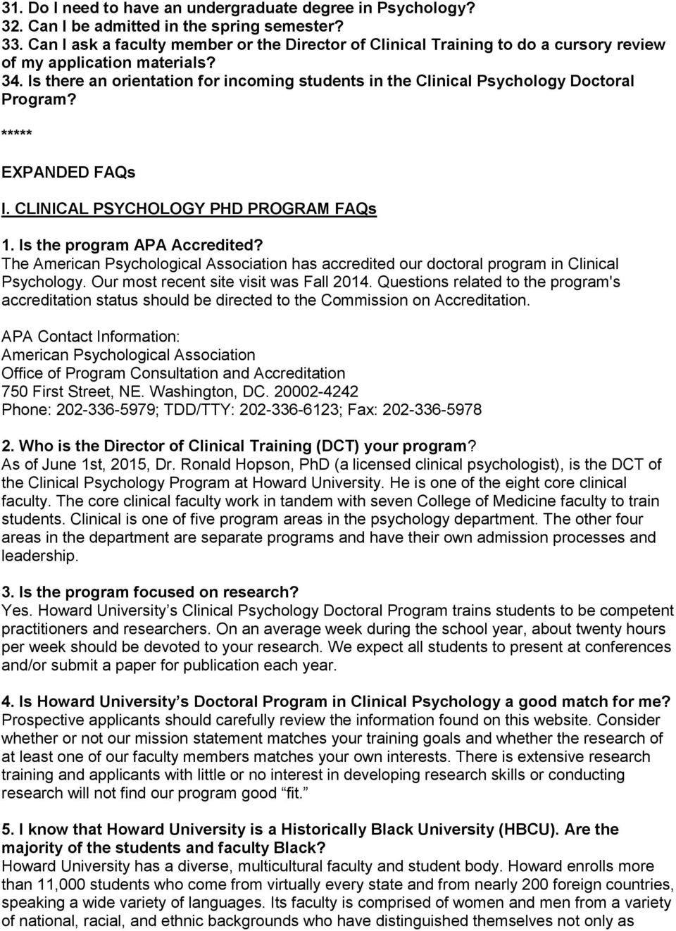 Is there an orientation for incoming students in the Clinical Psychology Doctoral Program? ***** EXPANDED FAQs I. CLINICAL PSYCHOLOGY PHD PROGRAM FAQs 1. Is the program APA Accredited?