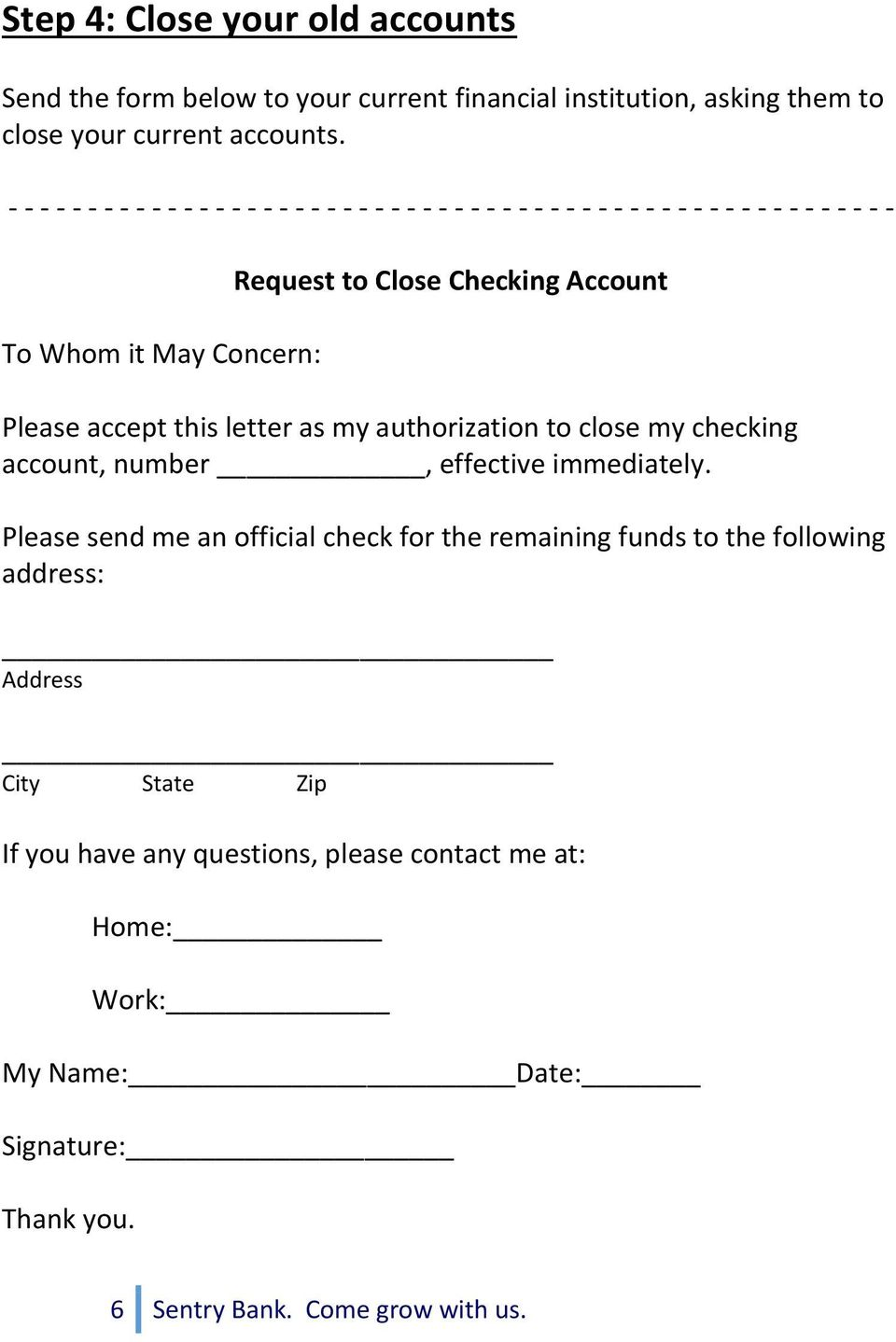 Account Please accept this letter as my authorization to close my checking account, number, effective immediately.