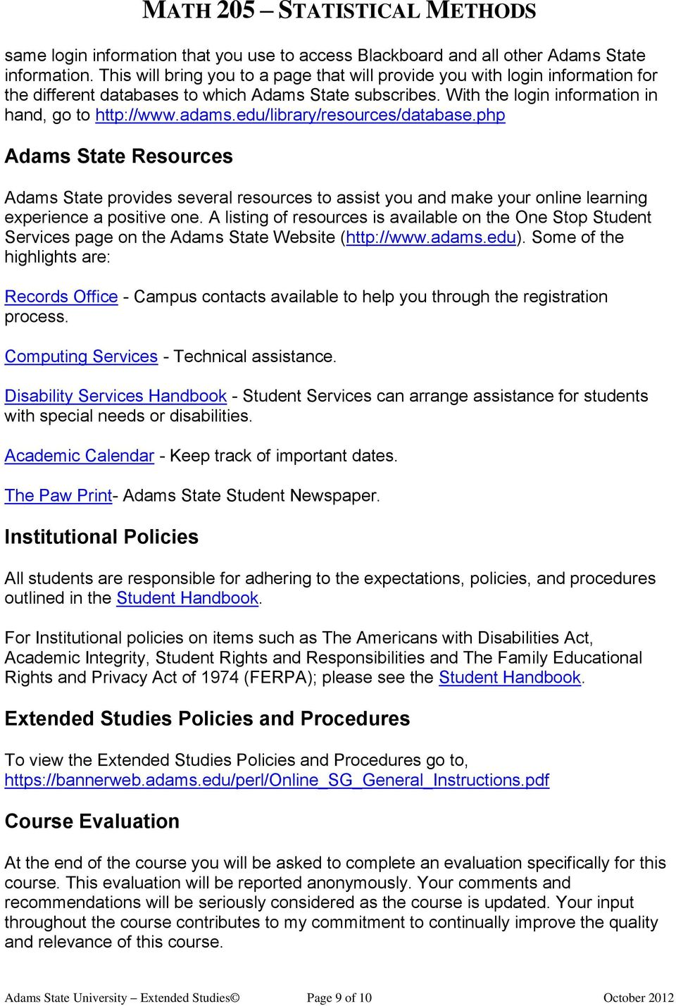 edu/library/resources/database.php Adams State Resources Adams State provides several resources to assist you and make your online learning experience a positive one.