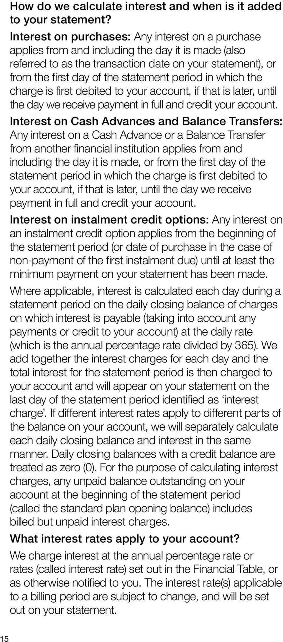 period in which the charge is first debited to your account, if that is later, until the day we receive payment in full and credit your account.
