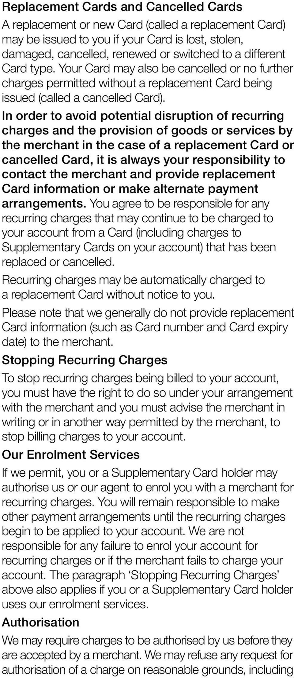 In order to avoid potential disruption of recurring charges and the provision of goods or services by the merchant in the case of a replacement Card or cancelled Card, it is always your