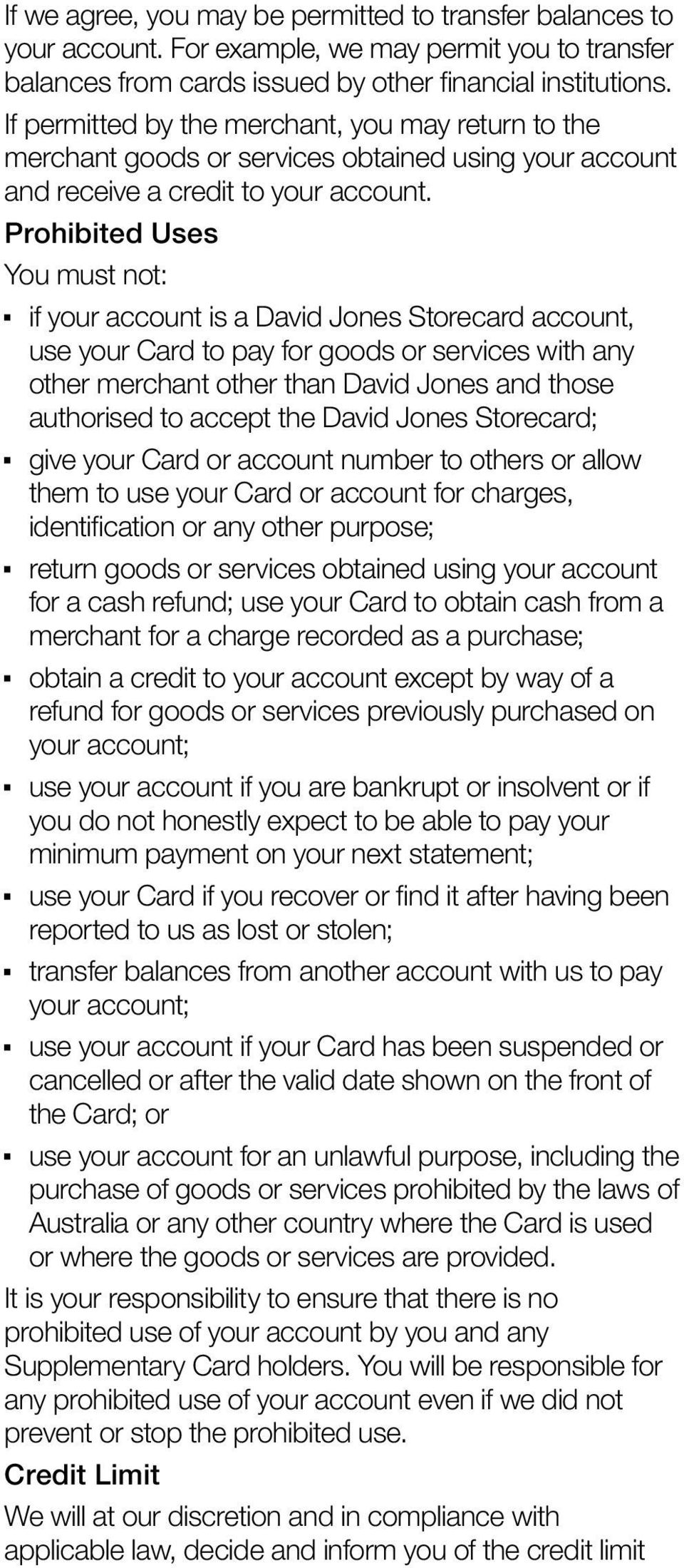 Prohibited Uses You must not: if your account is a David Jones Storecard account, use your Card to pay for goods or services with any other merchant other than David Jones and those authorised to