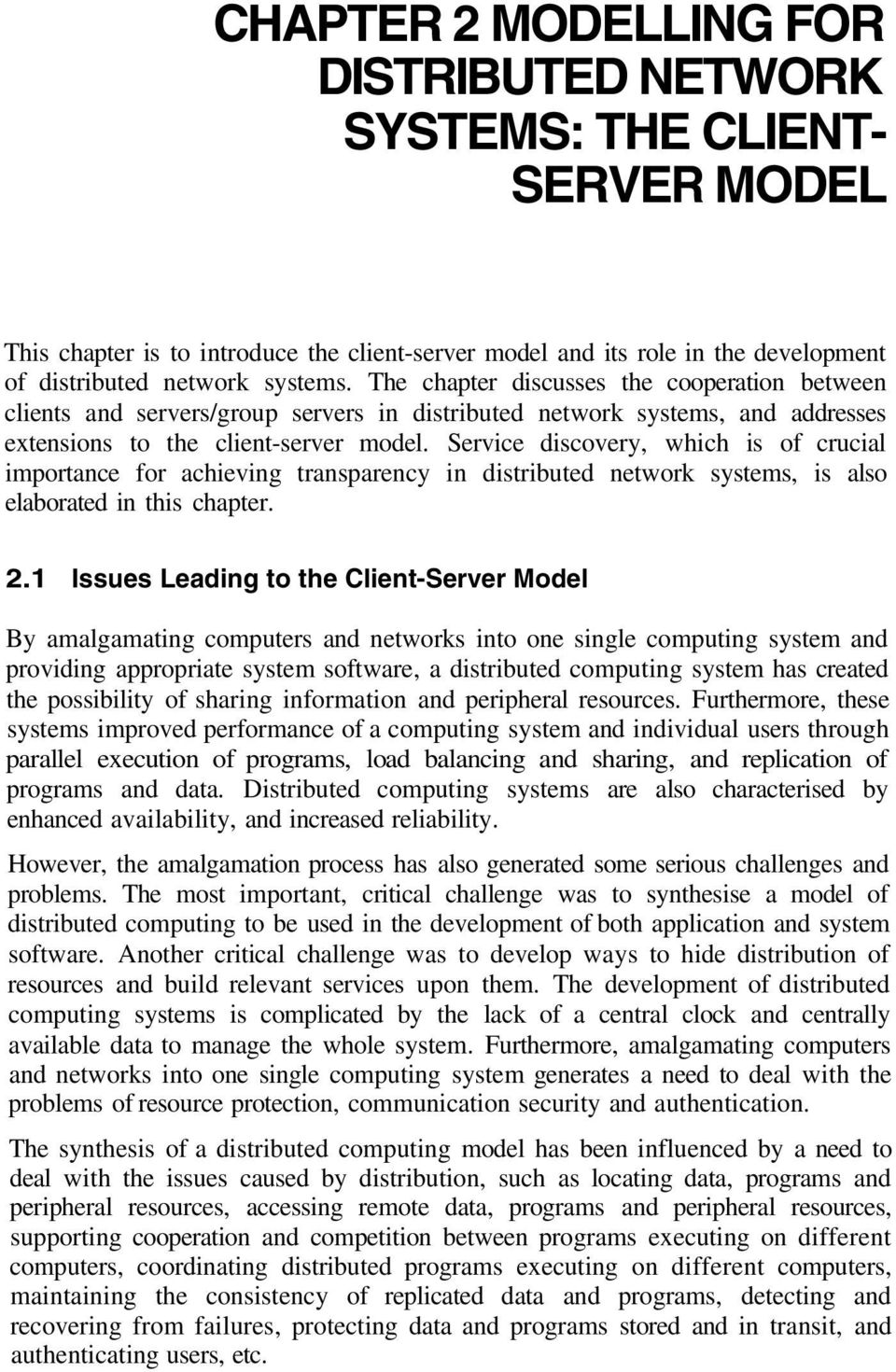 Service discovery, which is of crucial importance for achieving transparency in distributed network systems, is also elaborated in this chapter. 2.