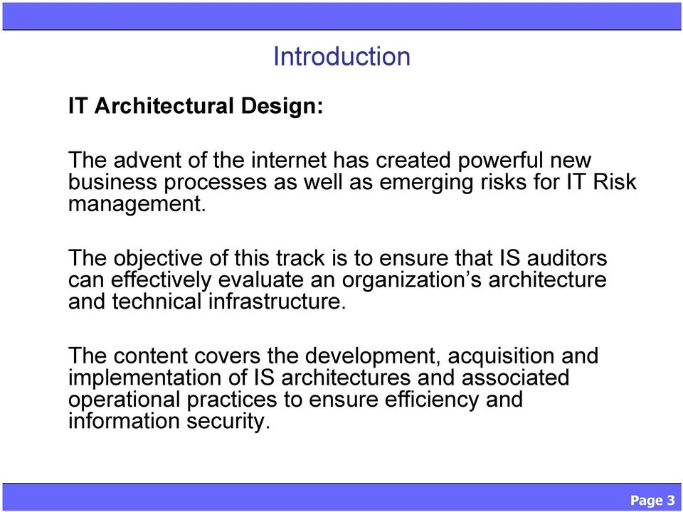 The objective of this track is to ensure that IS auditors can effectively evaluate an organization s architecture and