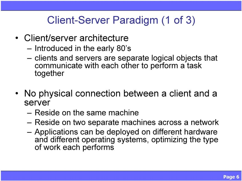 between a client and a server Reside on the same machine Reside on two separate machines across a network
