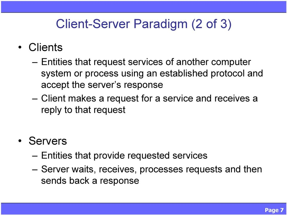a request for a service and receives a reply to that request Servers Entities that provide
