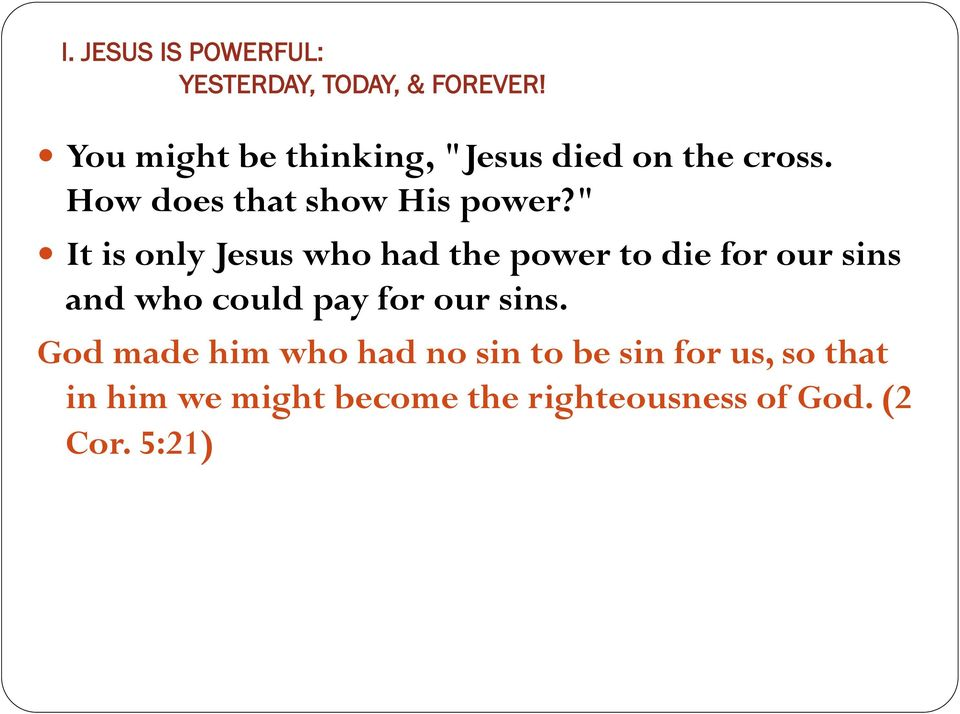 """ It is only Jesus who had the power to die for our sins and who could pay"