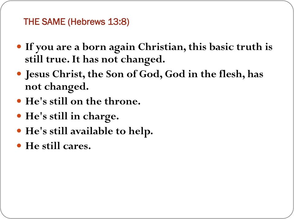 Jesus Christ, the Son of God, God in the flesh, has not changed.